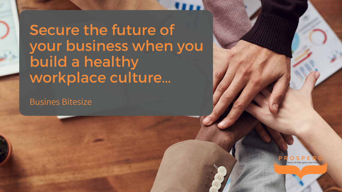 Business Bitesize - Secure the future of your business when you build a healthy workplace culture
