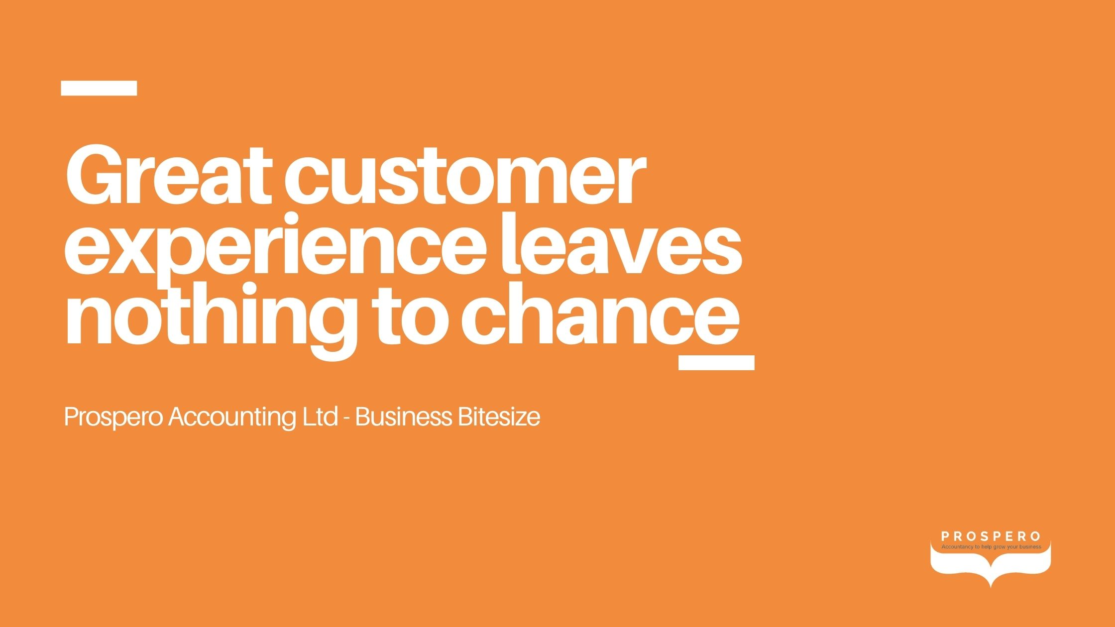 Business Bitesize - Great customer experience leaves nothing to chance